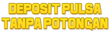 Deposit Pulsa Tanpa Potongan